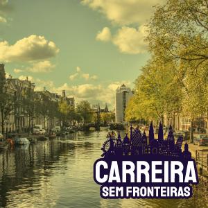 Blogueiro em Amsterdã, Holanda – Carreira sem Fronteiras #14